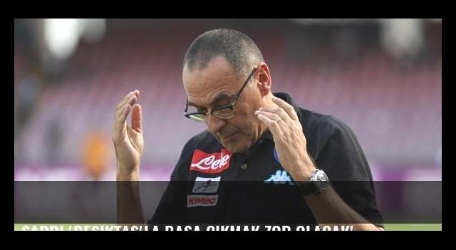 Sarri 'Beşiktaş'la başa çıkmak zor olacak'