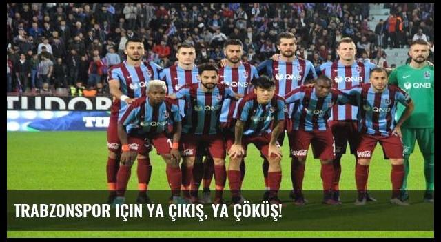 Trabzonspor için ya çıkış, ya çöküş!