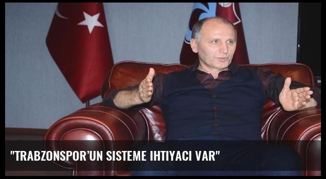 'Trabzonspor'un sisteme ihtiyacı var'
