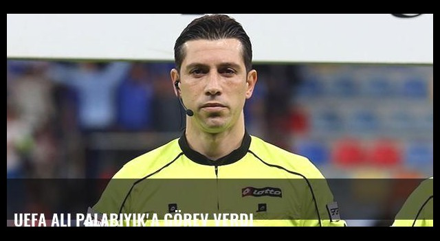 UEFA Ali Palabıyık'a görev verdi