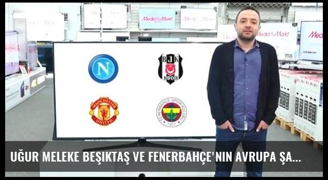 Uğur Meleke Beşiktaş ve Fenerbahçe'nin Avrupa şanslarını değerlendirdi