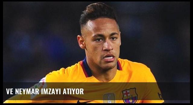 Ve Neymar imzayı atıyor