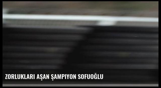 Zorlukları aşan şampiyon Sofuoğlu
