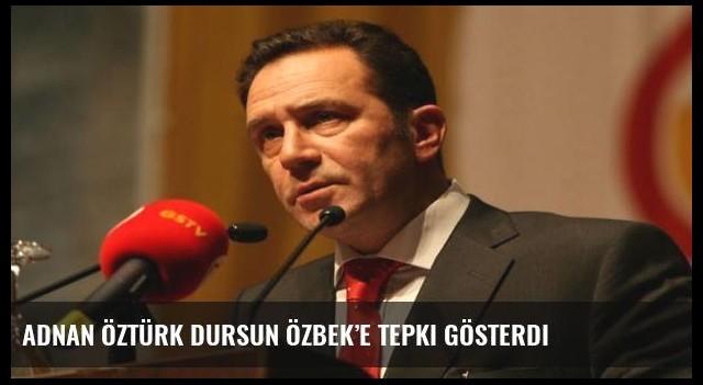 Adnan Öztürk Dursun Özbek'e tepki gösterdi