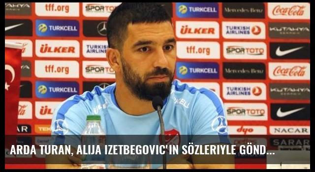 Arda Turan, Alija Izetbegovic'in Sözleriyle Göndermede Bulundu