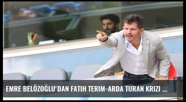 Emre Belözoğlu'dan Fatih Terim-Arda Turan krizi yorumu