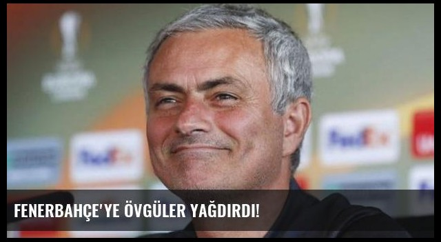 Fenerbahçe'ye övgüler yağdırdı!