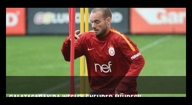Galatasaray'da Wesley Sneijder müjdesi!