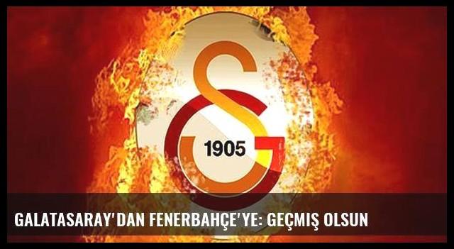 Galatasaray'dan Fenerbahçe'ye: Geçmiş olsun