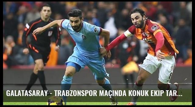 Galatasaray - Trabzonspor Maçında Konuk Ekip Taraftarları Yer Alacak
