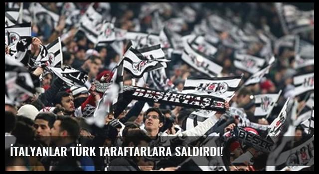 İtalyanlar Türk Taraftarlara Saldırdı!