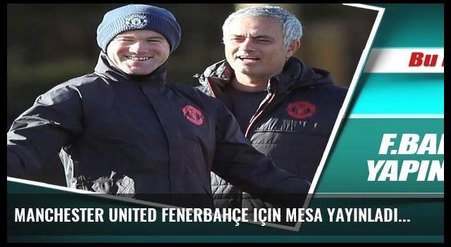 Manchester United Fenerbahçe için mesa yayınladı