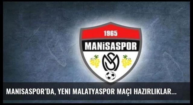 Manisaspor'da, Yeni Malatyaspor maçı hazırlıkları devam ediyor