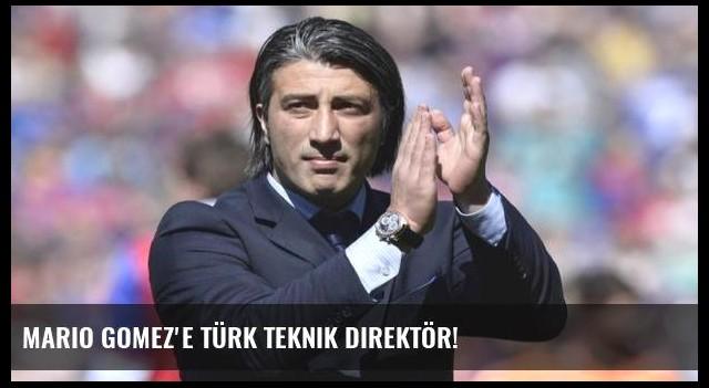 Mario Gomez'e Türk teknik direktör!