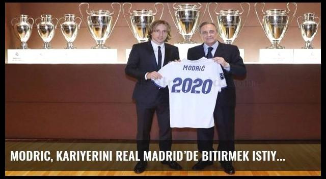 Modric, kariyerini Real Madrid'de bitirmek istiyor