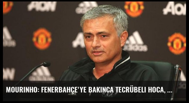 Mourinho: Fenerbahçe'ye Bakınca Tecrübeli Hoca, Kaliteli Takım Görüyorum
