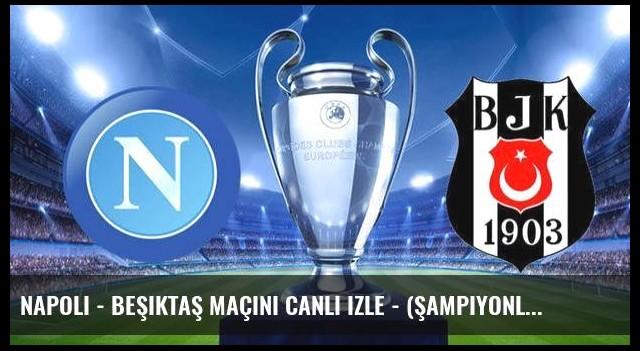 Napoli - Beşiktaş maçını canlı izle - (Şampiyonlar Ligi)