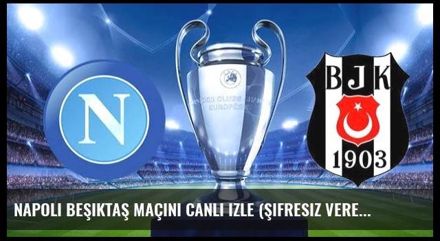Napoli Beşiktaş maçını canlı izle (Şifresiz veren kanallar )