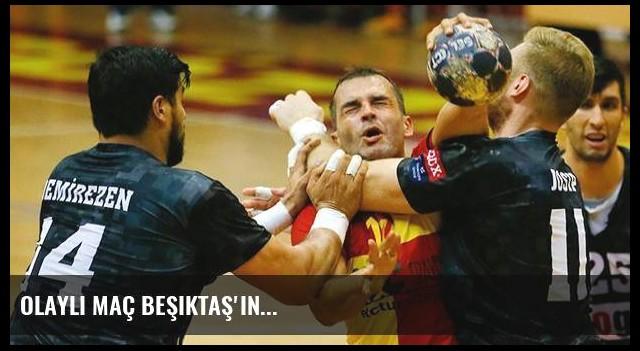 Olaylı maç Beşiktaş'ın...