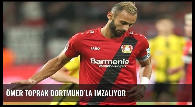 Ömer Toprak Dortmund'la imzalıyor