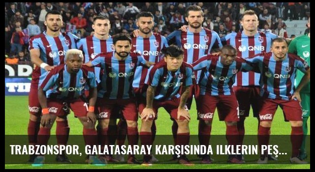 Trabzonspor, Galatasaray karşısında ilklerin peşinde