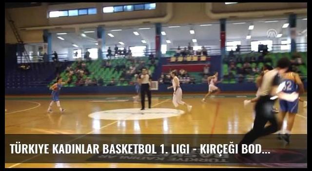 Türkiye Kadınlar Basketbol 1. Ligi - Kırçeği Bodrum Basketbol-Elazığ Il Özel Idare