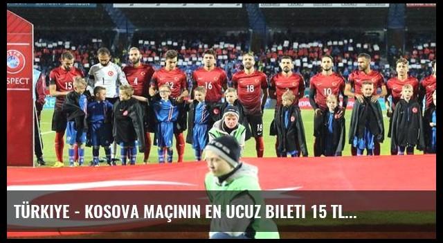 Türkiye - Kosova Maçının En Ucuz Bileti 15 TL