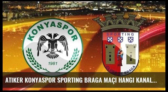 Atiker Konyaspor Sporting Braga maçı hangi kanalda?