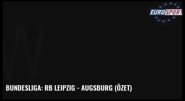 Bundesliga: Rb Leipzig - Augsburg (Özet)