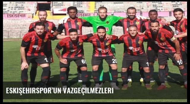 Eskişehirspor'un vazgeçilmezleri