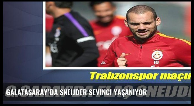 Galatasaray'da Sneijder sevinci yaşanıyor