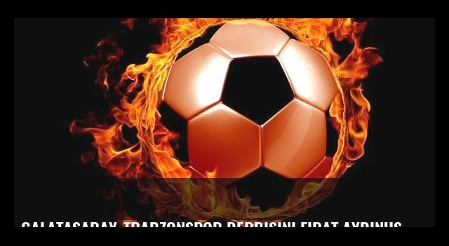 Galatasaray-Trabzonspor derbisini Fırat Aydınus yönetecek