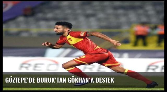 Göztepe'de Buruk'tan Gökhan'a destek