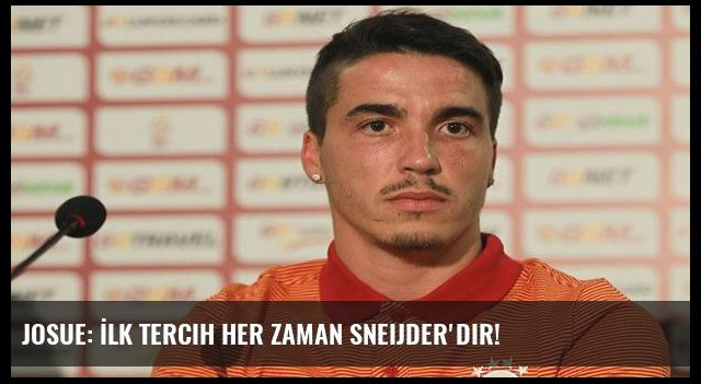 Josue: İlk tercih her zaman Sneijder'dir!
