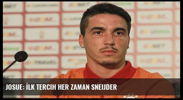 Josue: İlk tercih her zaman Sneijder