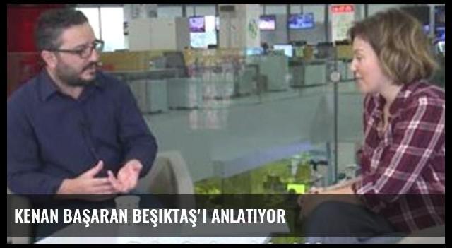 Kenan Başaran Beşiktaş'ı anlatıyor