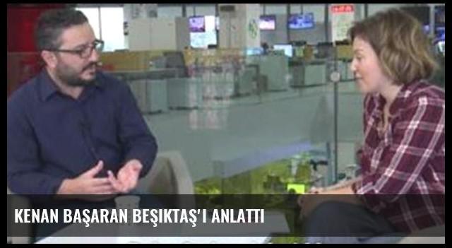 Kenan Başaran Beşiktaş'ı anlattı