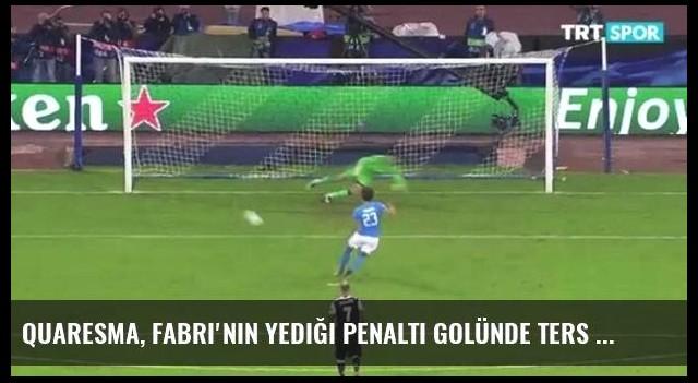 Quaresma, Fabri'nin Yediği Penaltı Golünde Ters Tarafı İşaret Etti