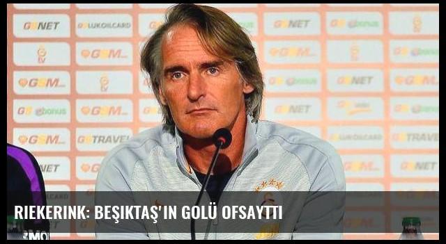 Riekerink: Beşiktaş'ın golü ofsayttı