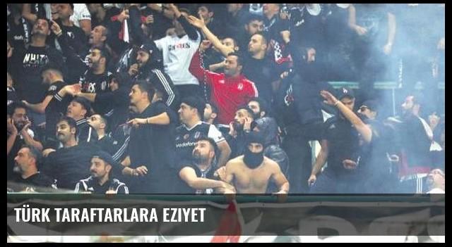 Türk taraftarlara eziyet