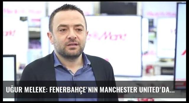 Uğur Meleke: Fenerbahçe'nin Manchester United'dan puan alma şansı çok yüksek