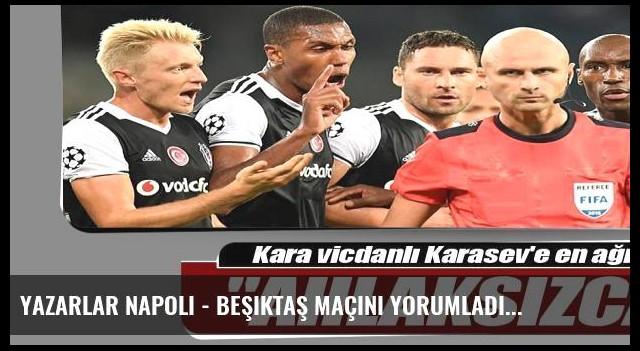 Yazarlar Napoli - Beşiktaş maçını yorumladı