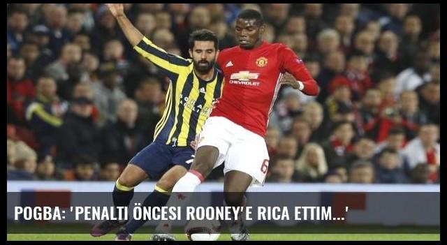 Pogba: 'Penaltı öncesi Rooney'e rica ettim...'