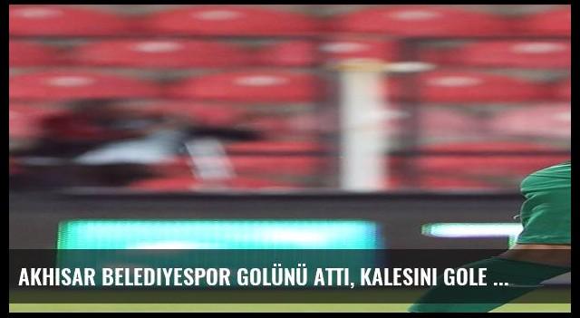 Akhisar Belediyespor golünü attı, kalesini gole kapattı
