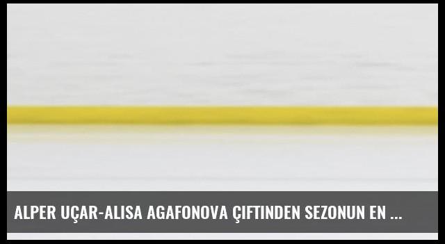 Alper Uçar-Alisa Agafonova çiftinden sezonun en iyi derecesi