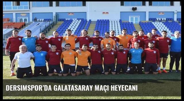 Dersimspor'da Galatasaray maçı heyecanı
