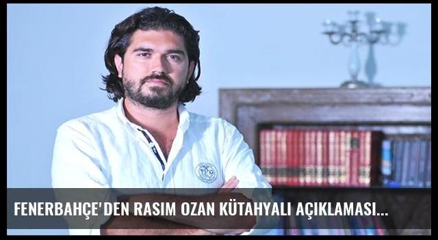 Fenerbahçe'den Rasim Ozan Kütahyalı açıklaması