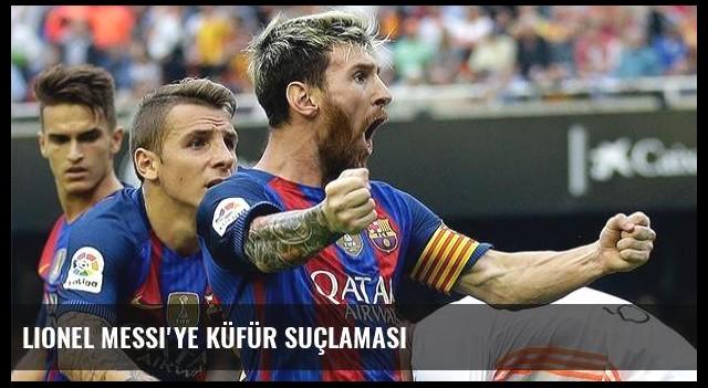 Lionel Messi'ye küfür suçlaması