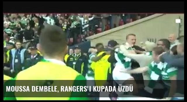 Moussa Dembele, Rangers'ı Kupada Üzdü