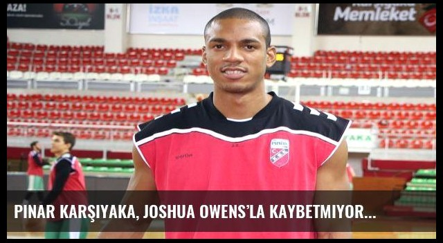 Pınar Karşıyaka, Joshua Owens'la kaybetmiyor